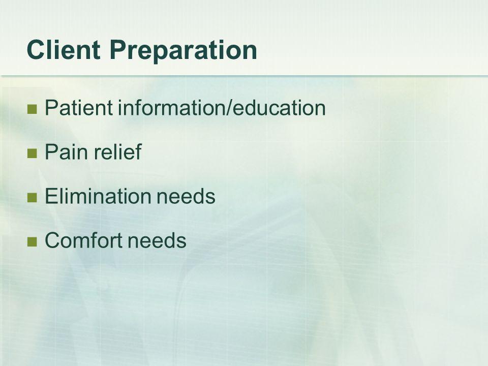 Client Preparation Patient information/education Pain relief