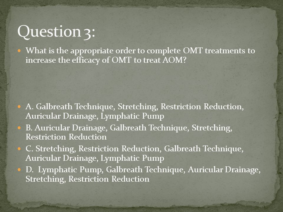 Question 3: What is the appropriate order to complete OMT treatments to increase the efficacy of OMT to treat AOM