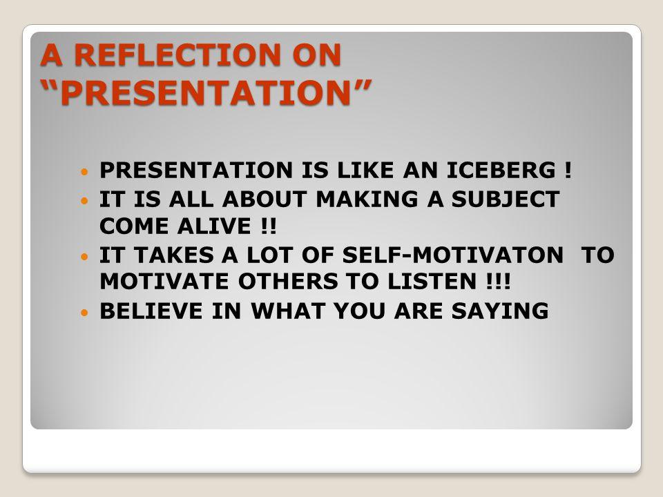 A REFLECTION ON PRESENTATION