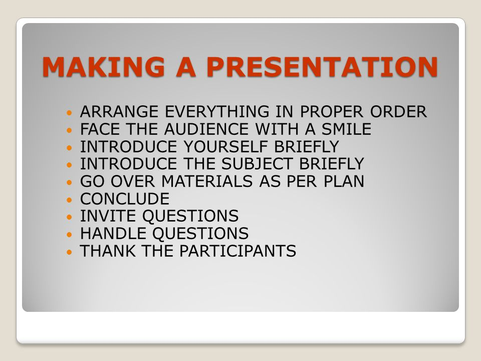 MAKING A PRESENTATION ARRANGE EVERYTHING IN PROPER ORDER