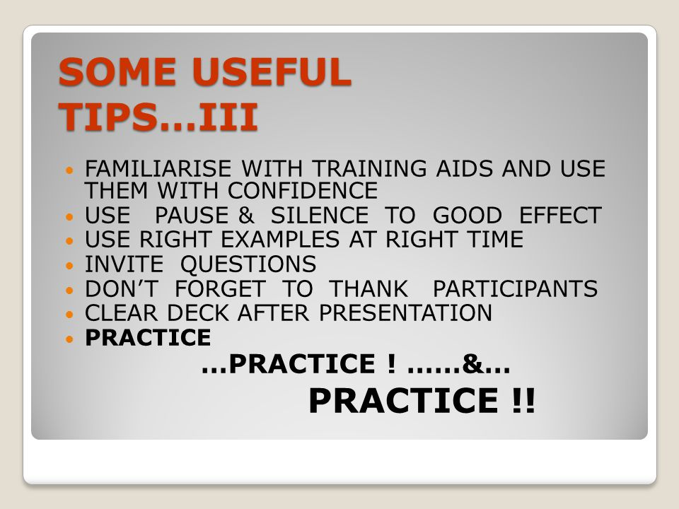 SOME USEFUL TIPS…III FAMILIARISE WITH TRAINING AIDS AND USE THEM WITH CONFIDENCE. USE PAUSE & SILENCE TO GOOD EFFECT.