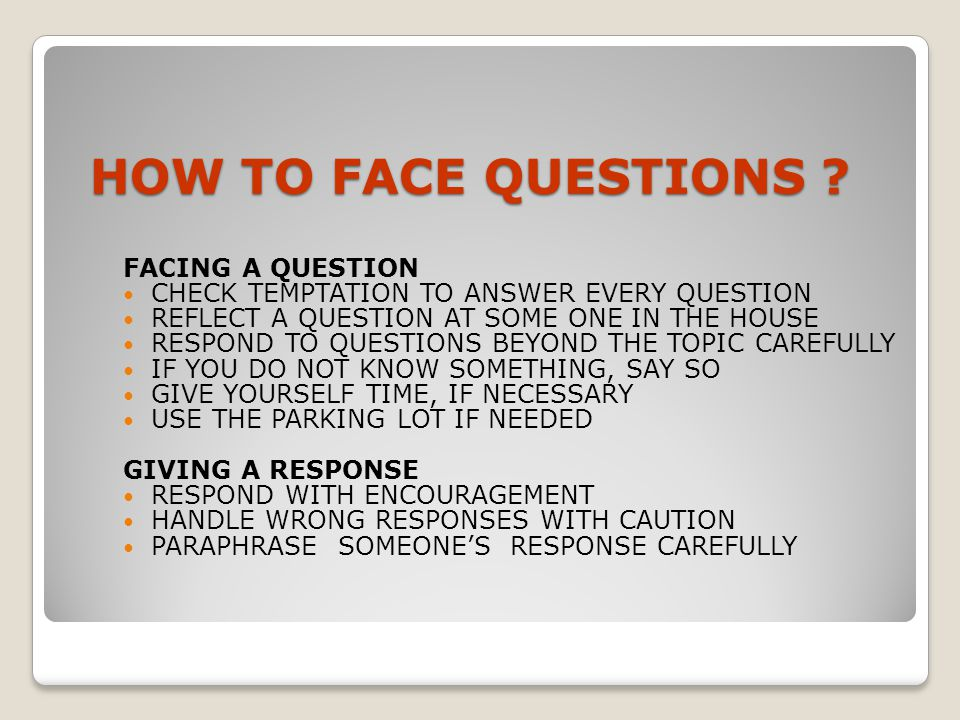 HOW TO FACE QUESTIONS FACING A QUESTION