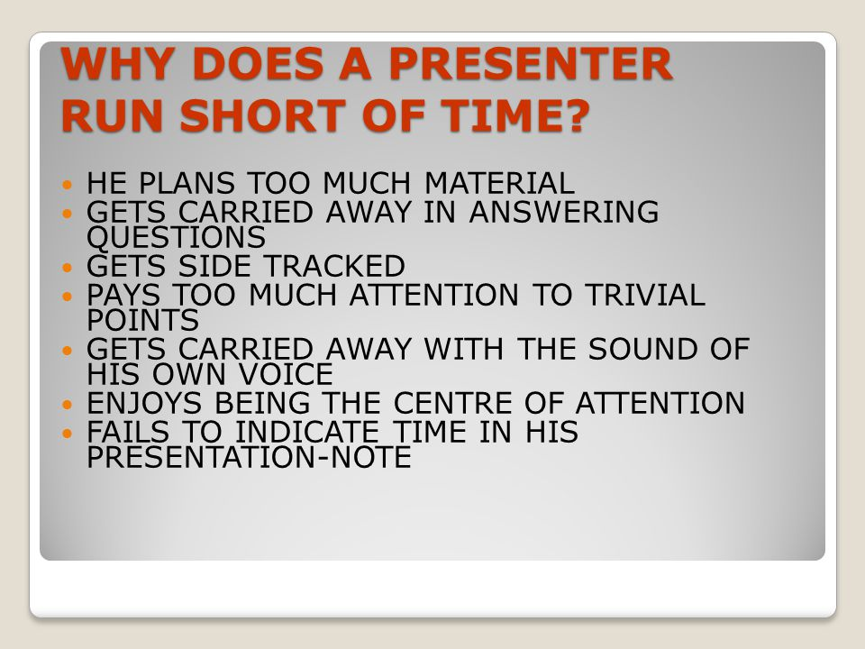 WHY DOES A PRESENTER RUN SHORT OF TIME