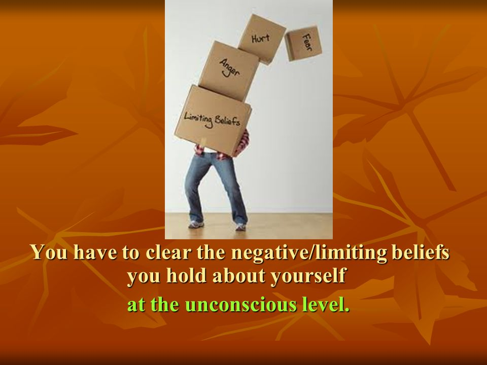 You have to clear the negative/limiting beliefs