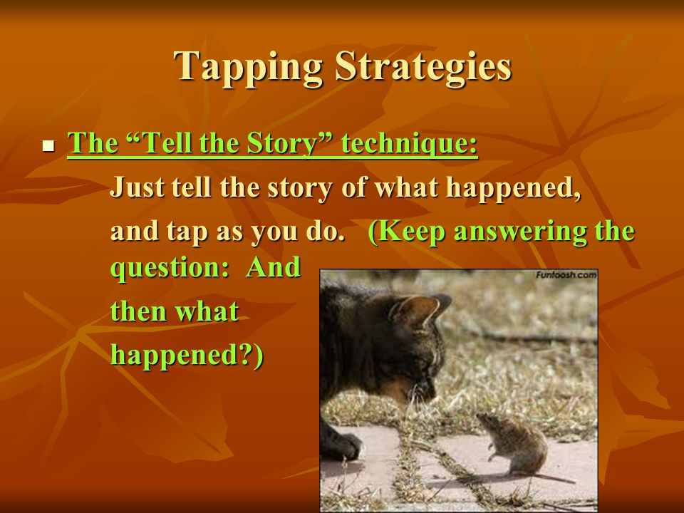 Tapping Strategies The Tell the Story technique: