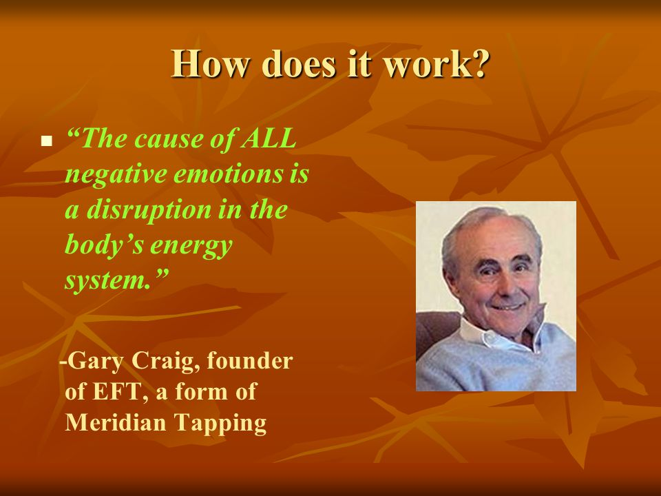 How does it work The cause of ALL negative emotions is a disruption in the body's energy system.