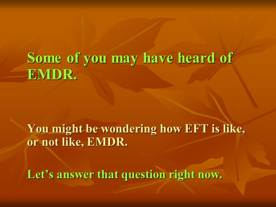 Some of you may have heard of EMDR.