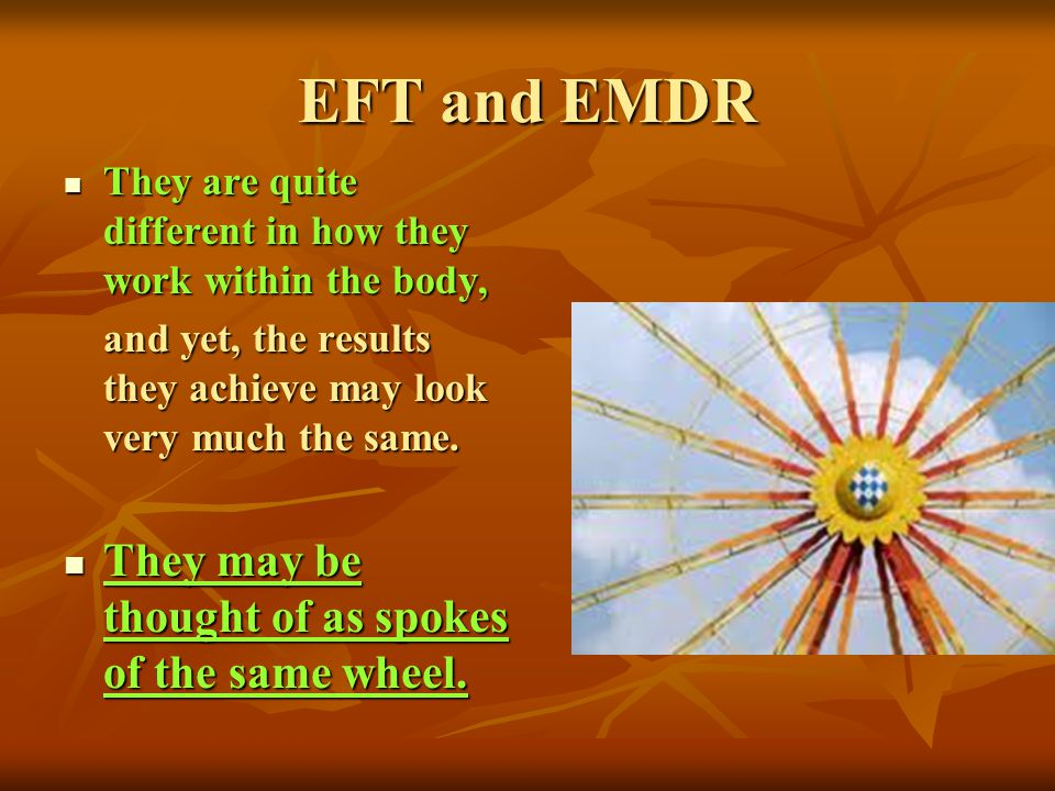 EFT and EMDR They may be thought of as spokes of the same wheel.