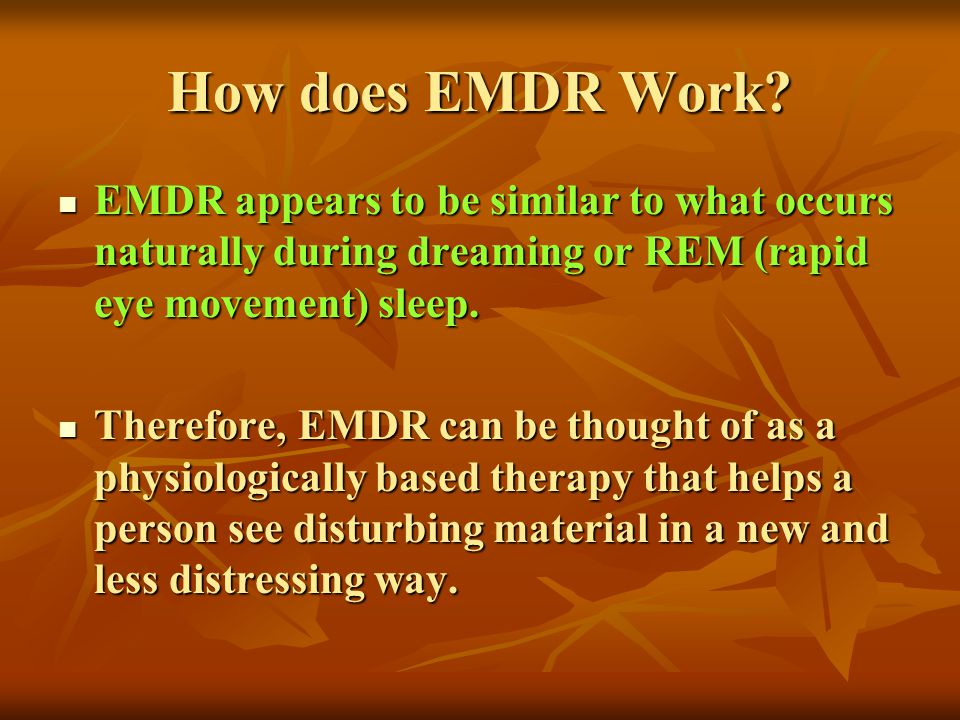 How does EMDR Work EMDR appears to be similar to what occurs naturally during dreaming or REM (rapid eye movement) sleep.