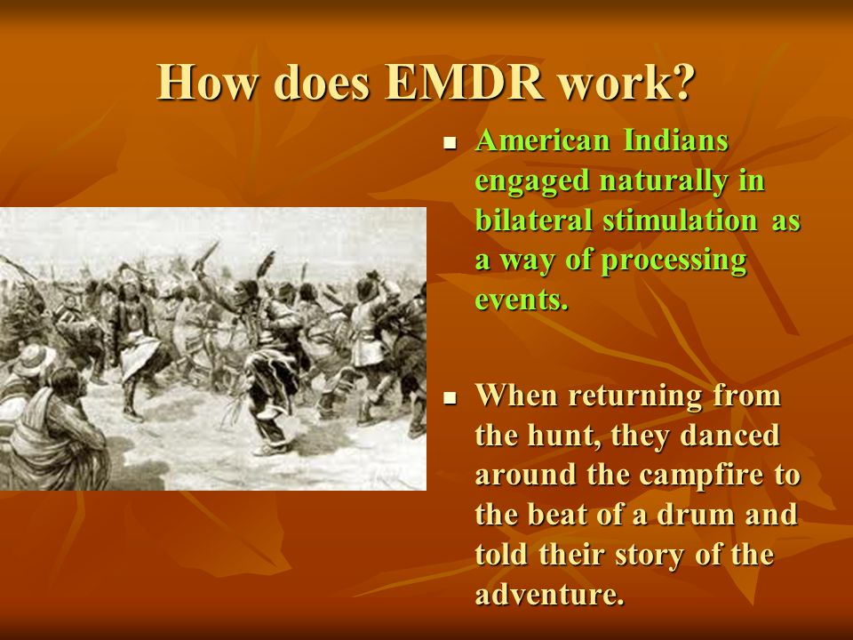 How does EMDR work American Indians engaged naturally in bilateral stimulation as a way of processing events.