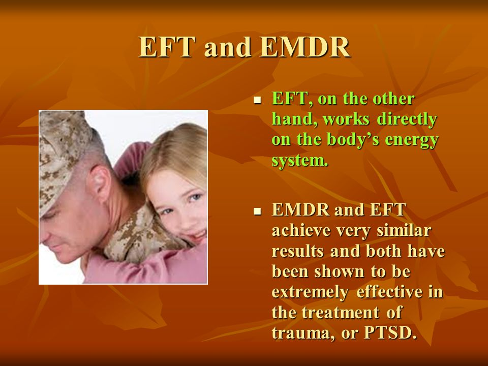 EFT and EMDR EFT, on the other hand, works directly on the body's energy system.