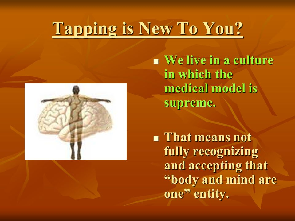 Tapping is New To You We live in a culture in which the medical model is supreme.