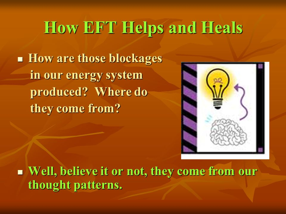 How EFT Helps and Heals How are those blockages in our energy system