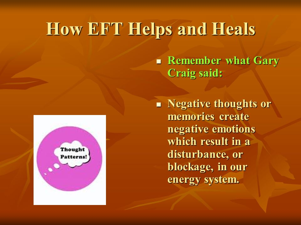 How EFT Helps and Heals Remember what Gary Craig said: