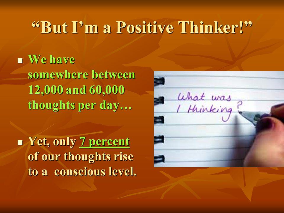 But I'm a Positive Thinker!