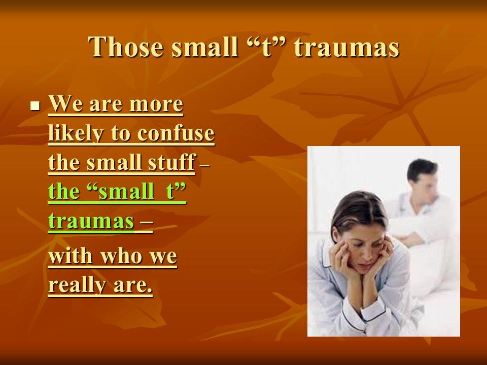 Those small t traumas