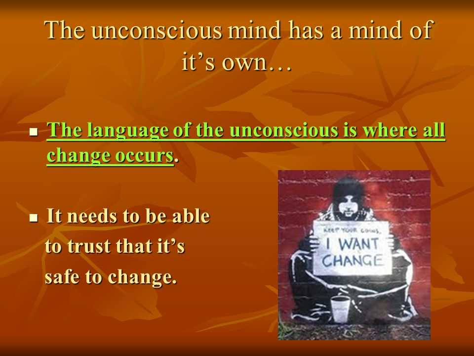 The unconscious mind has a mind of it's own…