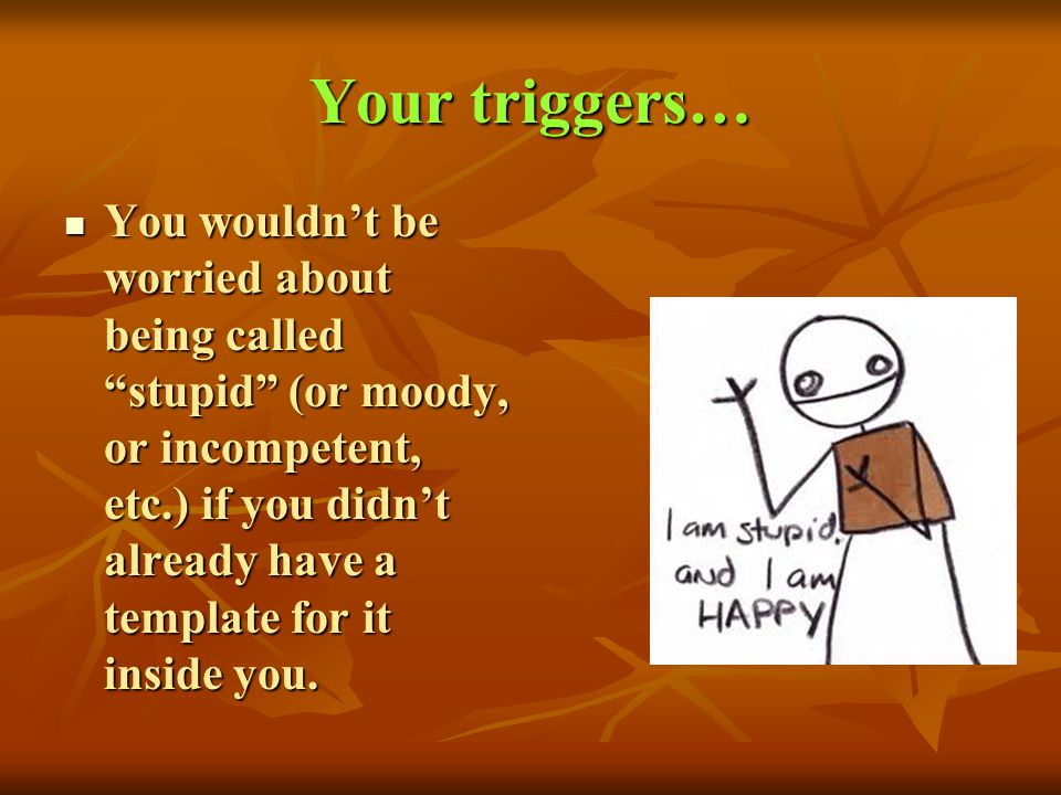 Your triggers…