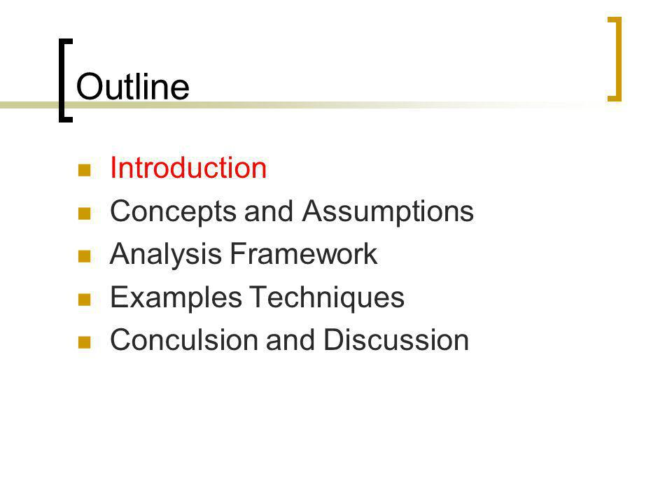 Outline Introduction Concepts and Assumptions Analysis Framework