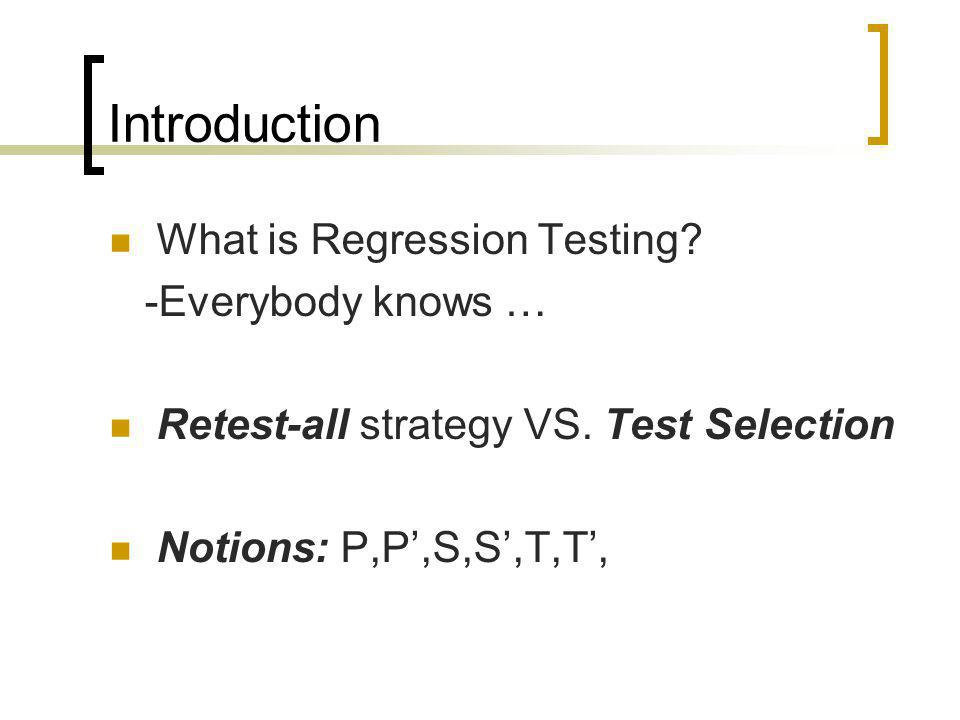 Introduction What is Regression Testing -Everybody knows …