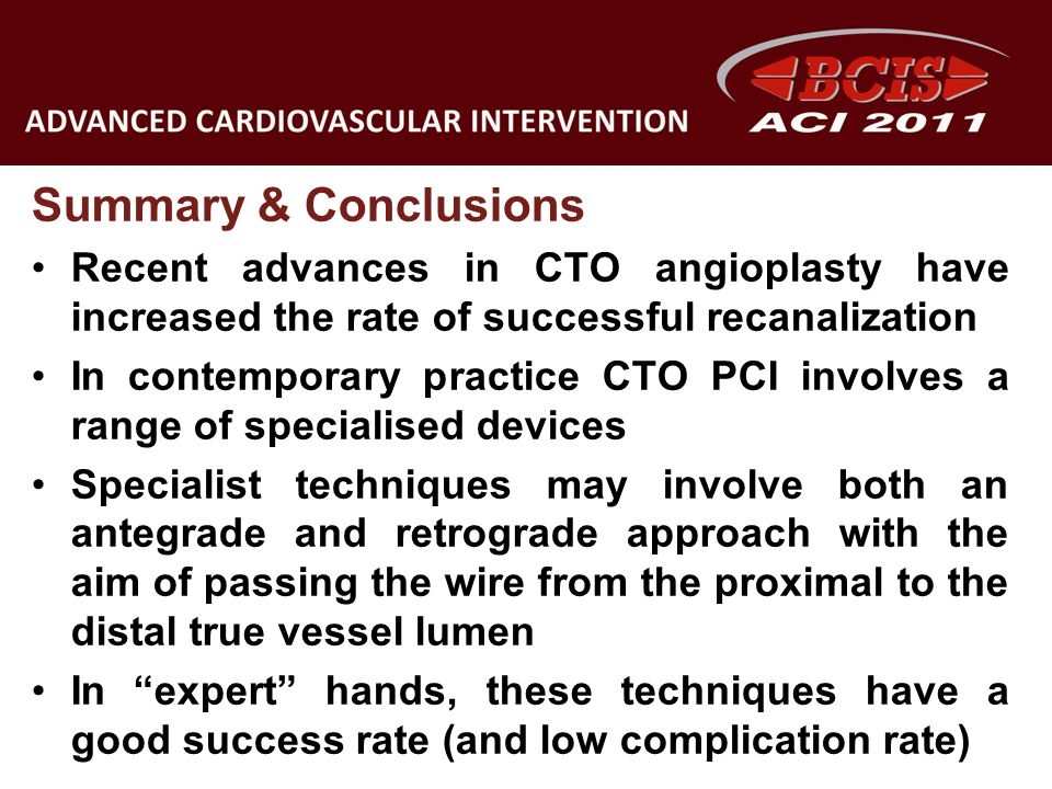 Summary & Conclusions Recent advances in CTO angioplasty have increased the rate of successful recanalization.