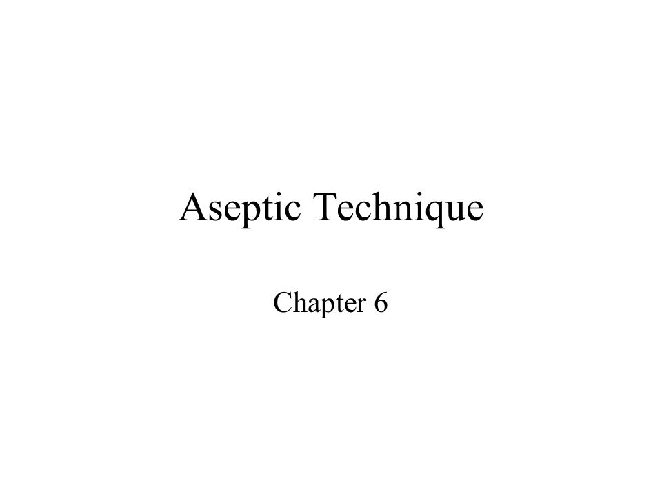 Aseptic Technique Chapter 6