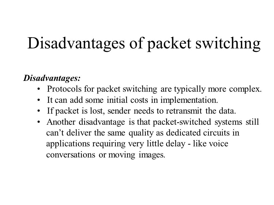 Disadvantages of packet switching