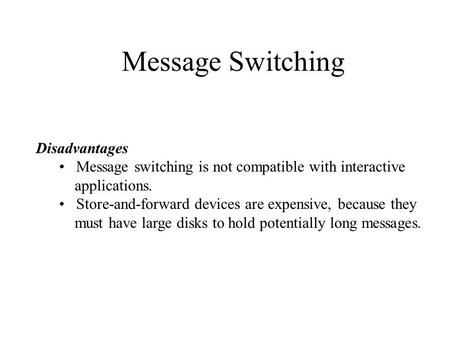 Message Switching Disadvantages