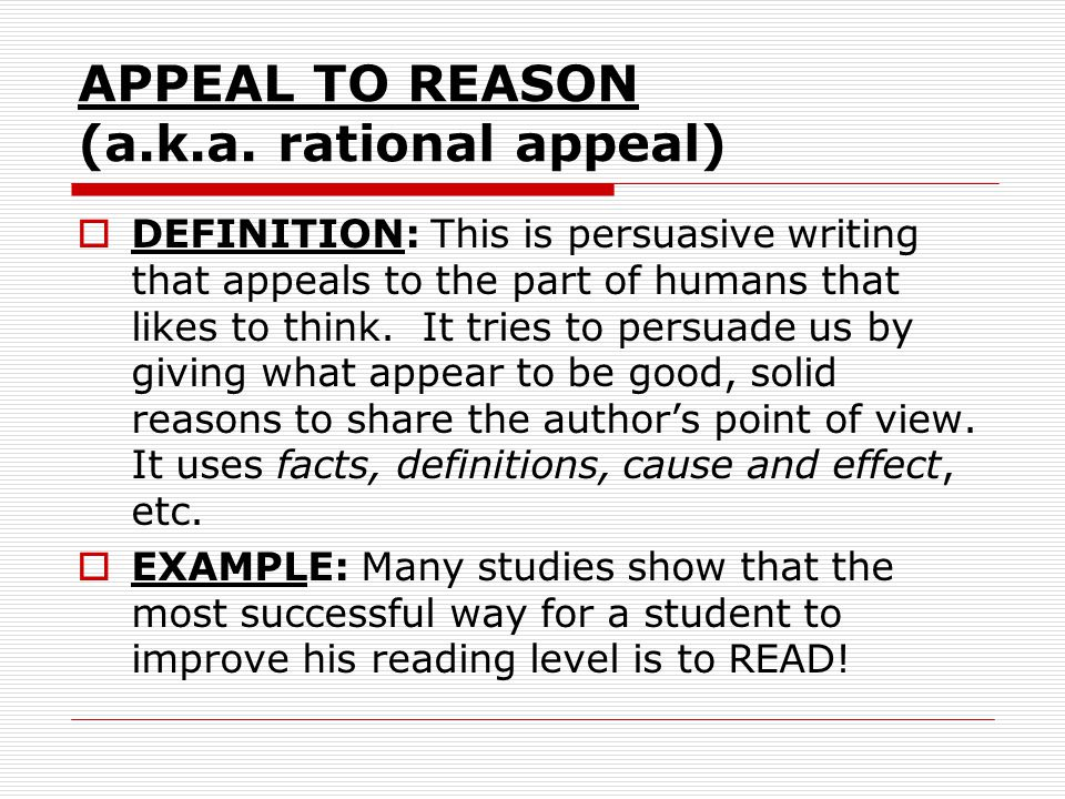 APPEAL TO REASON (a.k.a. rational appeal)
