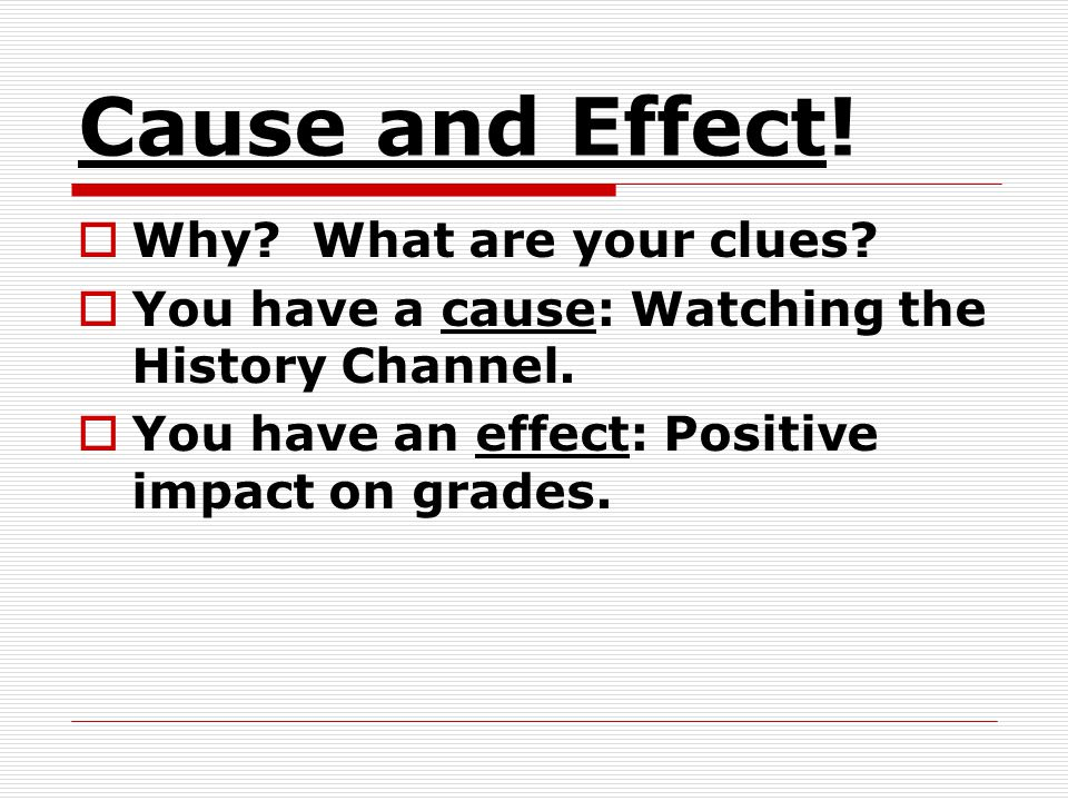 Cause and Effect! Why What are your clues