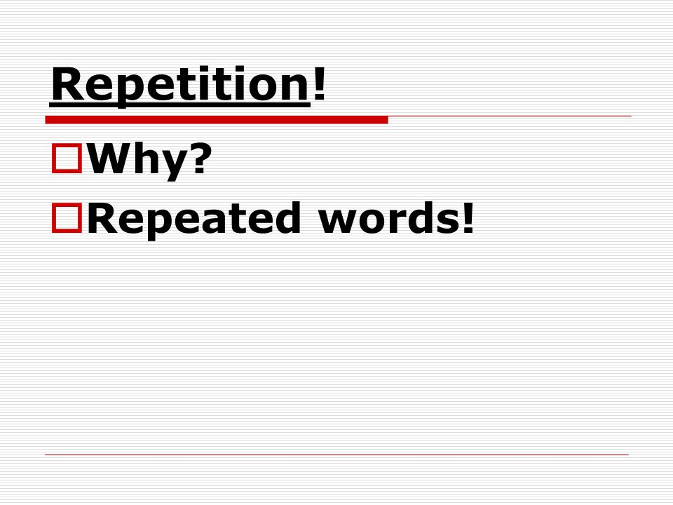 Repetition! Why Repeated words!