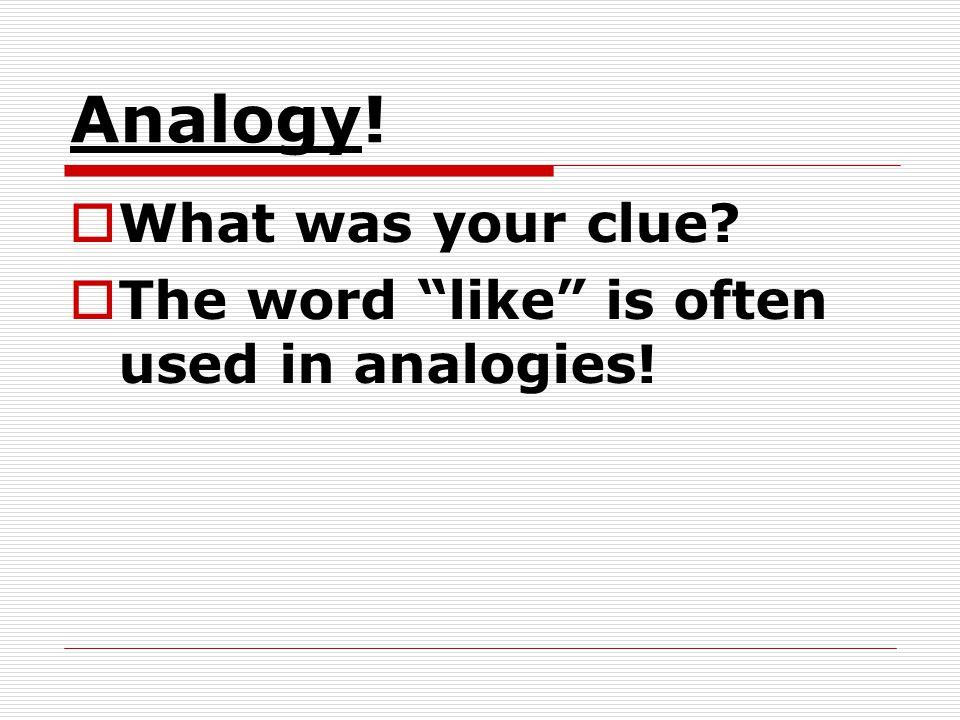 Analogy! What was your clue