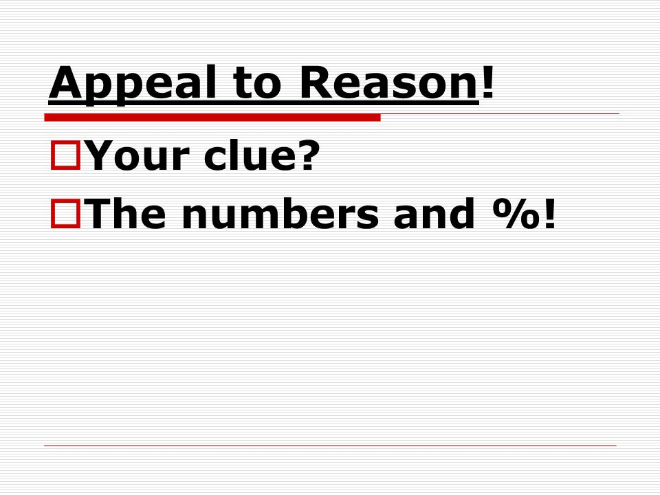 Appeal to Reason! Your clue The numbers and %!