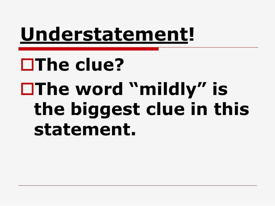 Understatement! The clue