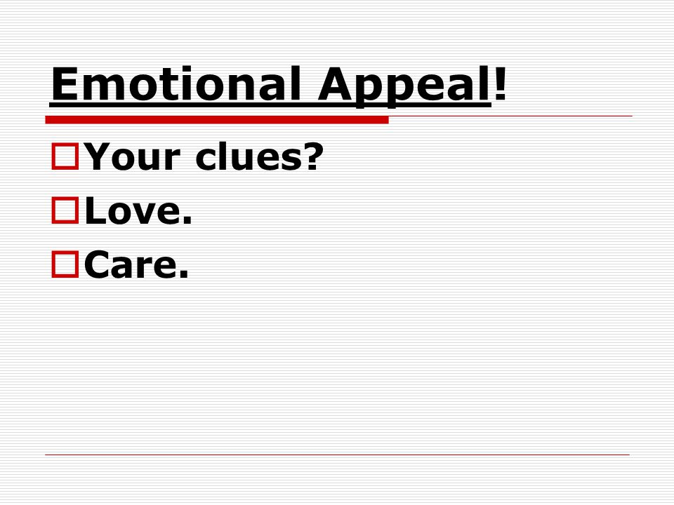 Emotional Appeal! Your clues Love. Care.