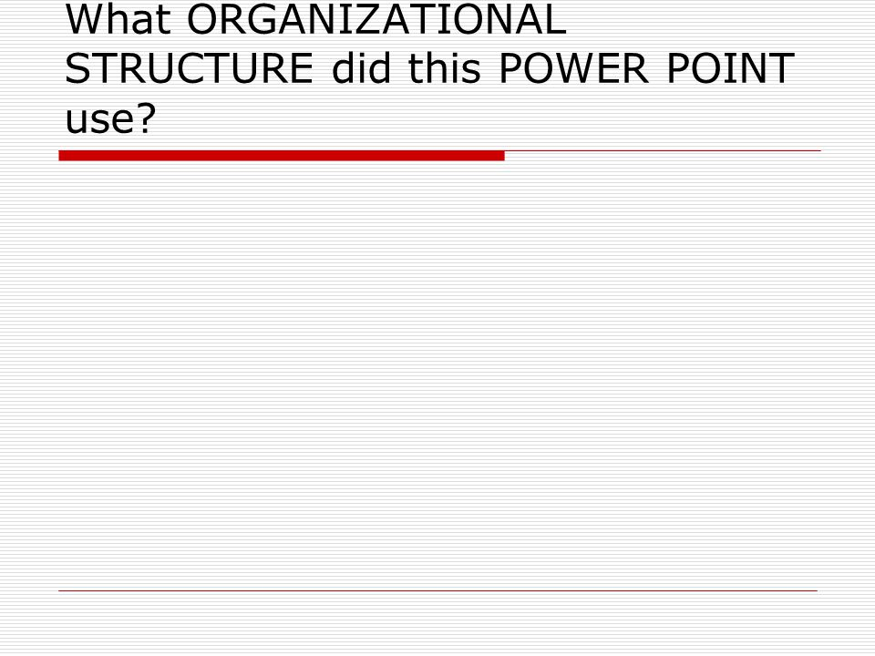 What ORGANIZATIONAL STRUCTURE did this POWER POINT use