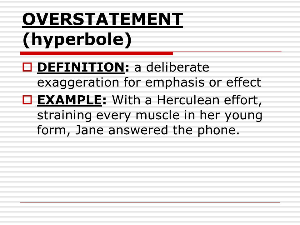 OVERSTATEMENT (hyperbole)