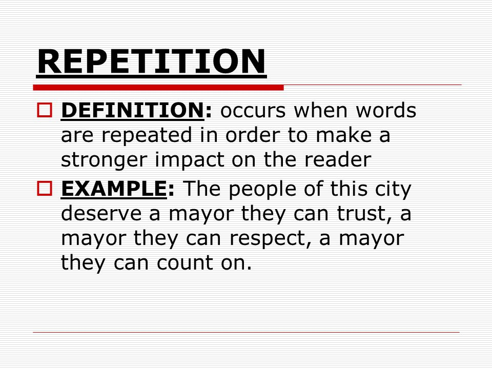 REPETITION DEFINITION: occurs when words are repeated in order to make a stronger impact on the reader.