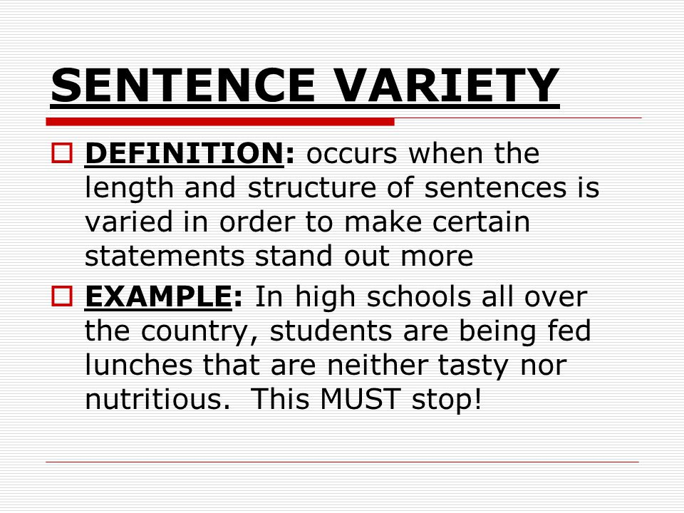 SENTENCE VARIETY DEFINITION: occurs when the length and structure of sentences is varied in order to make certain statements stand out more.