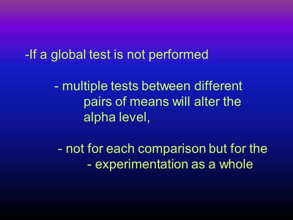 If a global test is not performed. - multiple tests between different