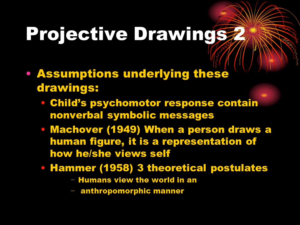 Projective Drawings 2 Assumptions underlying these drawings: