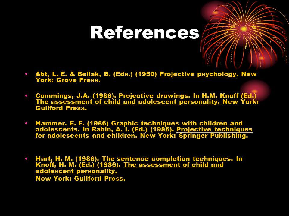 References Abt, L. E. & Bellak, B. (Eds.) (1950) Projective psychology. New York: Grove Press.