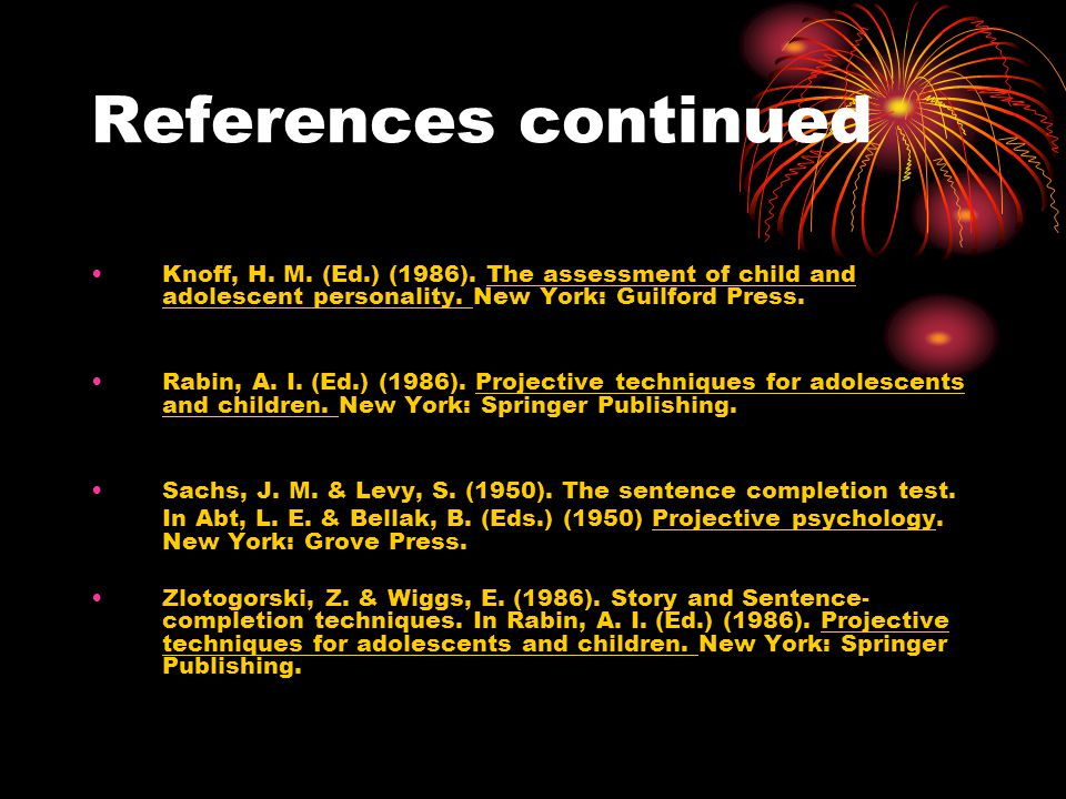 References continued Knoff, H. M. (Ed.) (1986). The assessment of child and adolescent personality. New York: Guilford Press.