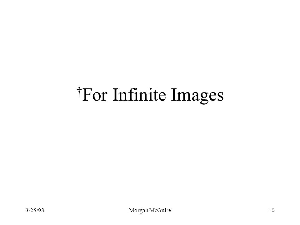 †For Infinite Images 3/25/98 Morgan McGuire