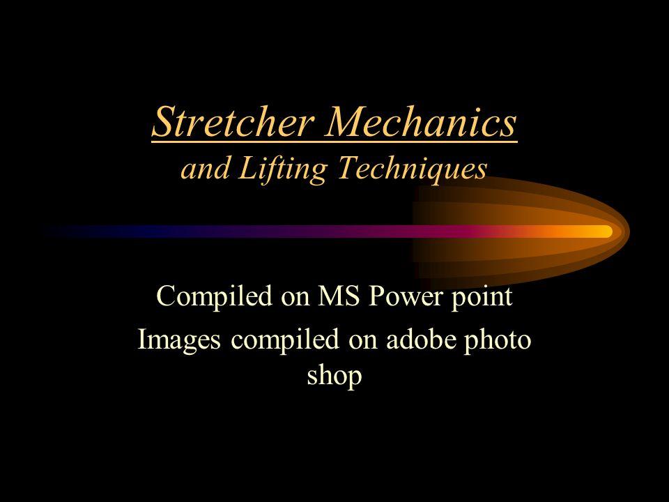 Stretcher Mechanics and Lifting Techniques