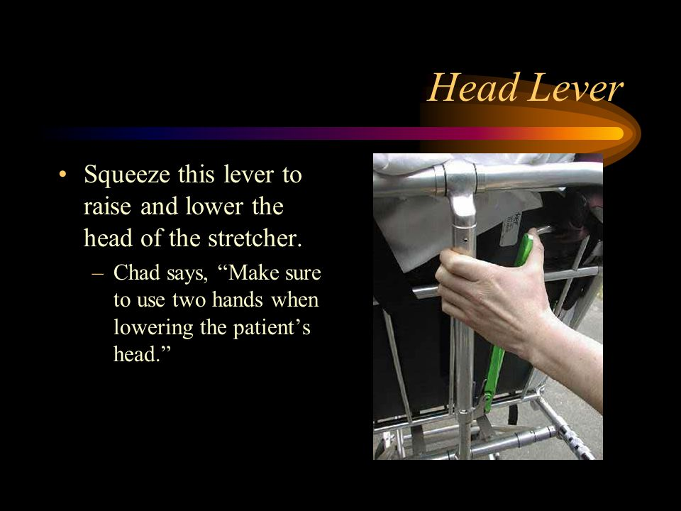 Head Lever Squeeze this lever to raise and lower the head of the stretcher.