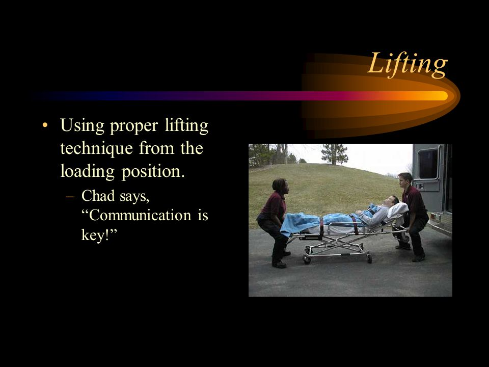 Lifting Using proper lifting technique from the loading position.