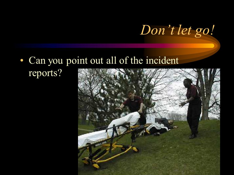 Don't let go! Can you point out all of the incident reports