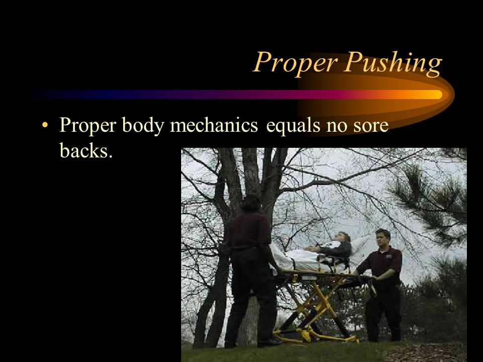 Proper Pushing Proper body mechanics equals no sore backs.