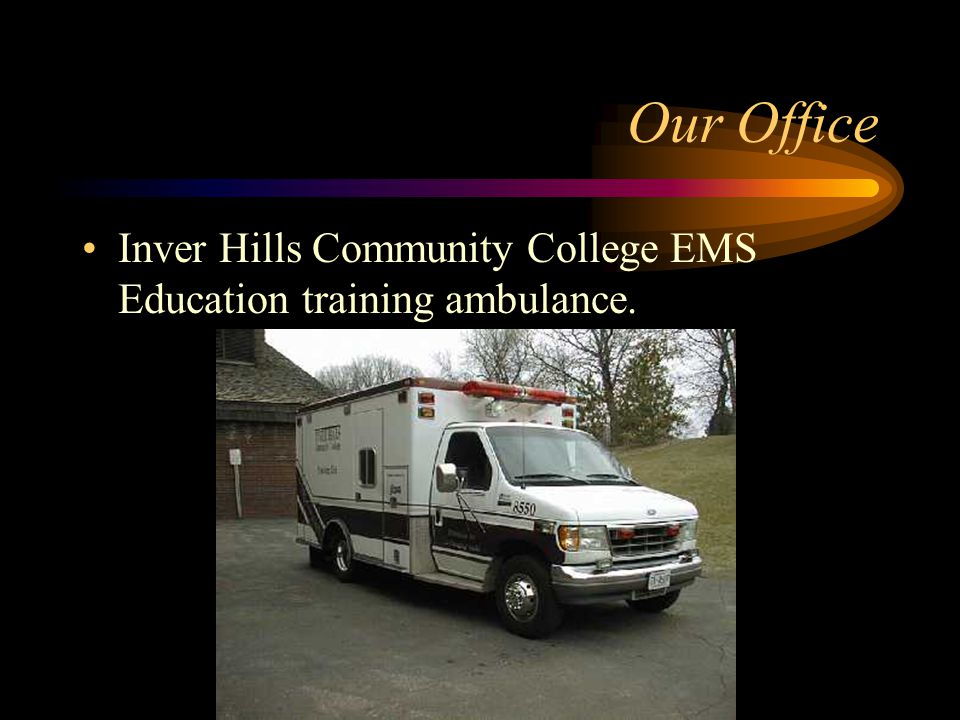 Our Office Inver Hills Community College EMS Education training ambulance.